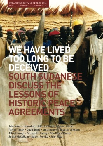 We Have Lived Too Long to Be Deceived: South Sudanese discuss the lessons of historic peace agreements PDF