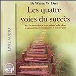 Les quatre voies du succès - Ayez du succès dans la vie en utilisant la discipline, la sagesse, l'amour inconditionnel et le lâcher prise | Wayne W. Dyer