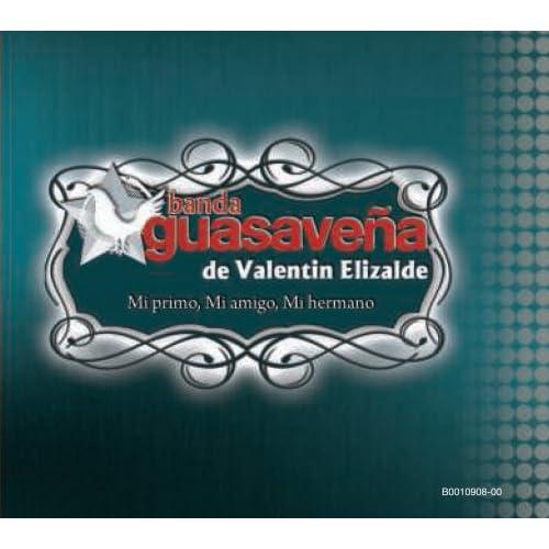 Banda Guasaveña De Valentín Elizalde Mi Primo, Mi Amigo, Mi Hermano 2008