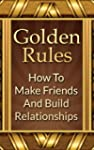 Golden Rules How To Make Friends And...