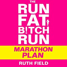 The Run Fat Bitch Run Marathon Plan (       UNABRIDGED) by Ruth Field Narrated by Ruth Field