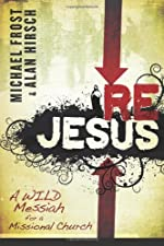 ReJesus A Wild Messiah for a Missional Church by Michael Frost