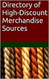 img - for Directory of High-Discount Merchandise Sources: Hundreds of Sources of Highly Discounted Products in Bulk Quantities for Resale, Export and Personal Use book / textbook / text book