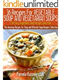 36 Recipes For Vegetable Soup and Vegetarian Soups - The Easy Vegetable Soup Recipe Collection (The Amazing Recipes for Soup and Ultimate Soup Recipes Collection Book 2)