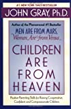 Children Are from Heaven: Positive Parenting Skills for Raising Cooperative, Confident, and Compassionate Children (0060930993) by Gray, John