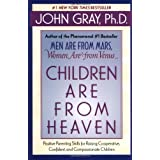 Children Are from Heaven: Positive Parenting Skills for Raising Cooperative, Confident, and Compassionate Childrenby John Gray