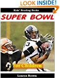 Kids Reading Books: The Super Bowl for Children - Fun Facts and Action-Packed Photos of the Biggest Game in Football (Sports for Kids)