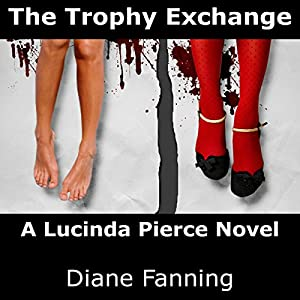 The Trophy Exchange: A Lucinda Pierce Mystery, Book 1 | [Diane Fanning]