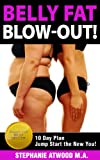 Belly Fat Blow-out!: Burn Fat, Lose Inches, 10 Day Plan to Jump Start the New You (Get Fit - Especially for Women)