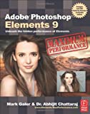Adobe Photoshop Elements 9: Maximum Performance: Unleash the hidden performance of Elements