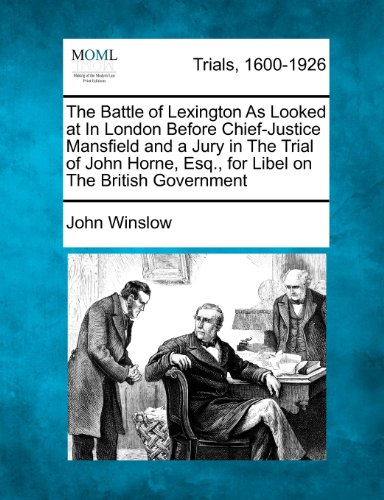 The Battle of Lexington As Looked at In London Before Chief-Justice Mansfield and a Jury in The Trial of John Horne, Esq., for Libel on The British Government
