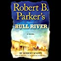 Robert B. Parker's Bull River: A Cole and Hitch Novel, #6 Audiobook by Robert Knott Narrated by Rex Linn