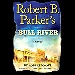 Robert B. Parker's Bull River: A Cole and Hitch Novel, #6 | Robert Knott