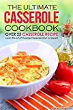 The Ultimate Casserole Cookbook - Over 25 Casserole Recipe: Learn The Art of Cooking Casseroles From An Expert!