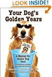 Your Dog's Golden Years: Manual for Senior Dog Care Including Natural Remedies and Complementary Options
