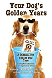 Your Dogs Golden Years: Manual for Senior Dog Care Including Natural Remedies and Complementary Options