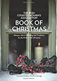 The Irish Countrywomen's Association Book of Christmas: Recipes, Advice, Blessings and Traditions for the Perfect Irish Christmas