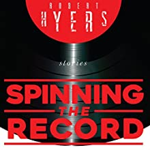 Spinning the Record Audiobook by Robert Hyers Narrated by Austin Vanfleet