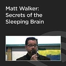 Matt Walker: Secrets of the Sleeping Brain  by Matt Walker Narrated by Matt Walker
