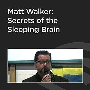 Matt Walker: Secrets of the Sleeping Brain Audiobook