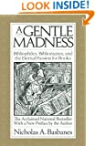 A Gentle Madness: Bibliophiles, Bibliomanes, and the Eternal Passion for Books
