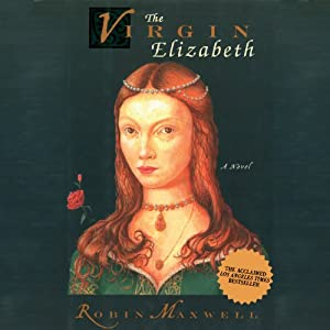 The Virgin Elizabeth: A Novel | [Robin Maxwell]