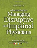A Practical Guide to Managing Disruptive and Impaired Physicians, Second edition