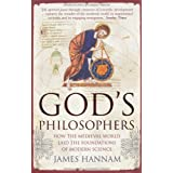 God's Philosophers: How the Medieval World Laid the Foundations of Modern Scienceby James Hannam