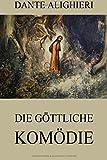 Die göttliche Komödie: Vollständige Ausgabe mit über 100 Illustrationen