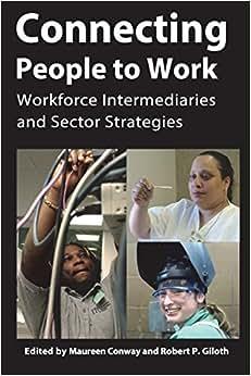 Connecting People To Work: Workforce Intermediaries And Sector Strategies