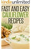 Fast And Easy Cauliflower Recipes: A Guide To An Healthy And Natural Diet