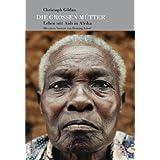 Die Großen Mütter: Leben mit Aids in Afrika. Mit einem Vorwort von Henning Scherf
