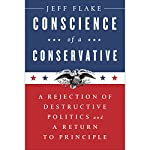 Conscience of a Conservative: A Rejection of Destructive Politics and a Return to Principle | Jeff Flake