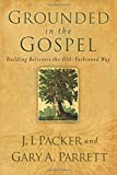 Grounded in the Gospel: Building Believers the Old-Fashioned Way (080106838X) by Gary Parrett