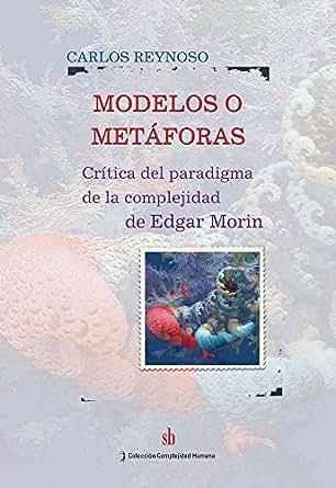 Modelos o metáforas: Crítica del paradigma de la complejidad de