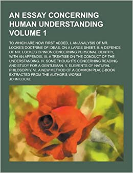analysis of essay concerning human understanding Or section of essay concerning human understanding and what it means  summary and analysis of book 2 of john locke's essay concerning human understanding.