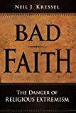Bad Faith: The Danger of Religious Extremism
