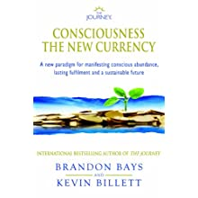 The Journey - Consciousness the New Currency: A New Paradigm for Manifesting Conscious Abundance, Lasting Fulfilment and a Sustainable Future (Paperback)