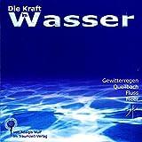 """Die Kraft im Wasser. CD: Gewitterregen, Quellbach, Fluss, Meervon """"Adalgis Wulf"""""""