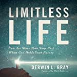 Limitless Life: You Are More than Your Past When God Holds Your Future | Derwin Gray