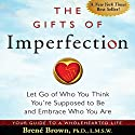 The Gifts of Imperfection: Let Go of Who You Think You're Supposed to Be and Embrace Who You Are Hörbuch von Brené Brown Gesprochen von: Lauren Fortgang