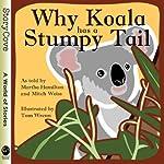 Why Koala Has a Stumpy Tail | Martha Hamilton,Mitch Weiss