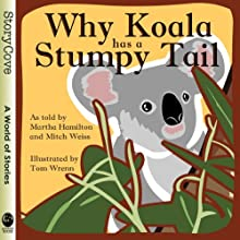 Why Koala Has a Stumpy Tail Audiobook by Martha Hamilton, Mitch Weiss Narrated by Martha Hamilton, Mitch Weiss