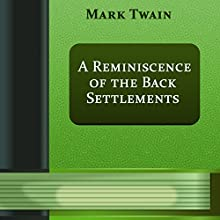 A Reminiscence of the Back Settlements (Annotated) (       UNABRIDGED) by Mark Twain Narrated by Anastasia Bertollo