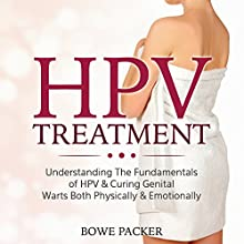 HPV Treatment: Understanding the Fundamentals Of HPV & Curing Genital Warts Both Physically & Emotionally (       UNABRIDGED) by Bowe Packer Narrated by Chris Brinkley