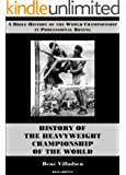 History of the Heavyweight Championship of the World (A Brief History of the World Championship in Professional Boxing)