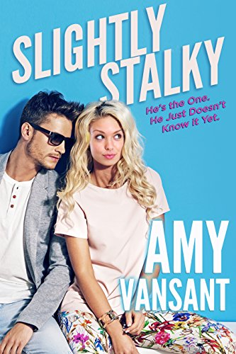 ebook: Slightly Stalky: He's the One, He Just Doesn't Know it Yet (Slightly Series Book 1) (B00S3YZ7SA)