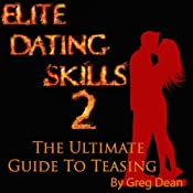 Elite Dating Skills 2: The Ultimate Guide To Teasing | [Greg Dean]