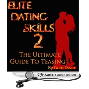 Elite Dating Skills 2: The Ultimate Guide To Teasing Greg Dean