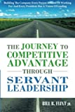 img - for The Journey To Competitive Advantage Through Servant Leadership: Building The Company Every Person Dreams of Working For And Every President Has a Vision Of Leading book / textbook / text book